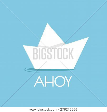 Folded Paper Boat Isolated On Blue With Word Ahoy. Powder Blue Background.