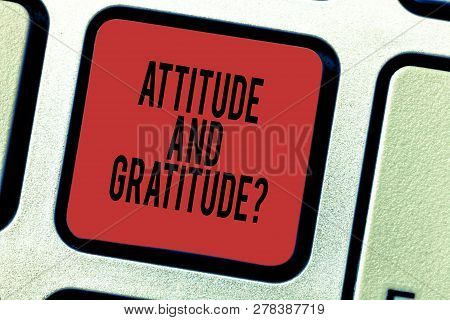 Word Writing Text Attitude And Gratitudequestion. Business Concept For Express Thankfulness And Appr