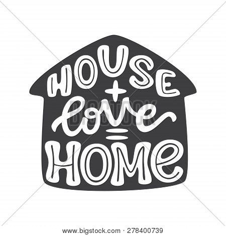 House+love=home. Hand Drawn Lettering Family Quote. Romantic Vector Typography For Home Decorations,