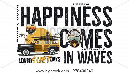Surfing Badge Design. Outdoor Adventure Logo With Camping Travel Quote - Happiness Comes In Waves. I
