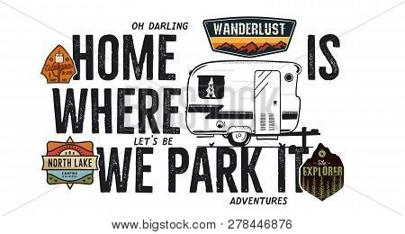 Camping Badge Design. Outdoor Adventure Logo With Camp Travel Quote - Home Is Where We Park It. Incl
