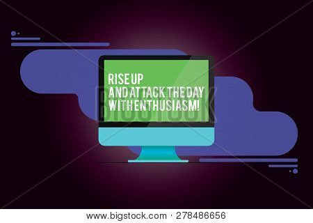 Word writing text Rise Up And Attack The Day With Enthusiasm. Business concept for Be enthusiast inspired motivated Mounted Computer Monitor Blank Reflected Screen on Abstract Background. poster