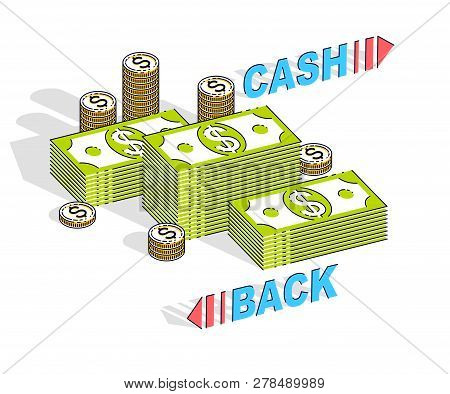 Cash Back Concept, Cash Money Dollar Stacks And Cent Coins Piles With Lettering Isolated On White Ba