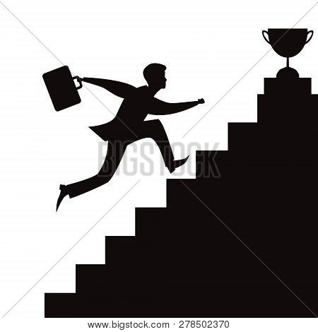 Vector Illusration Of Businessman Running On Stairs To Reach Successful Victory Trophy On Top. Black