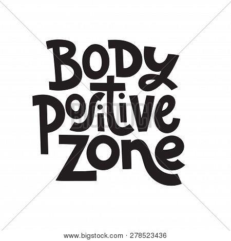 Body Positive Zone - Hand Drawn Vector Lettering. Body Positive, Mental Health Slogan Stylized Typog
