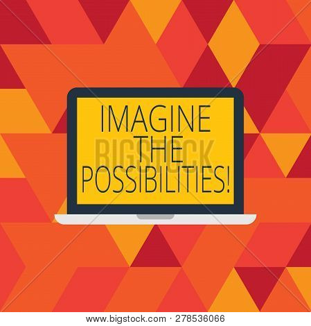 Word Writing Text Imagine The Possibilities. Business Concept For Sense That Something Is Able To Ha
