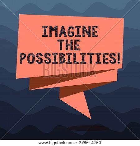 Writing Note Showing Imagine The Possibilities. Business Photo Showcasing Sense That Something Is Ab