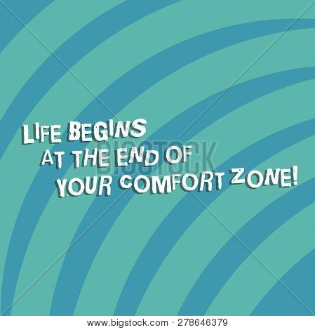 Text Sign Showing Life Begins At The End Of Your Comfort Zone. Conceptual Photo Make Changes Evolve