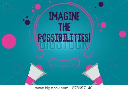 Conceptual Hand Writing Showing Imagine The Possibilities. Business Photo Text Sense That Something