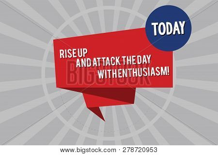 Conceptual hand writing showing Rise Up And Attack The Day With Enthusiasm. Business photo showcasing Be enthusiast inspired motivated Folded 3D Ribbon Strip inside Circle on Halftone Sunburst. poster