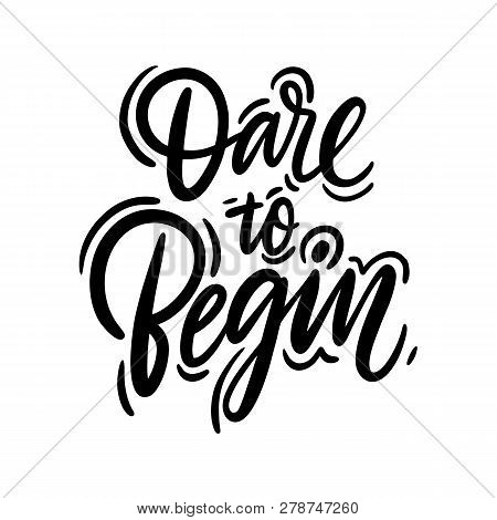Dare To Begin Hand Drawn Vector Lettering. Design For Invitations, Greeting Cards, Quotes, Blogs.