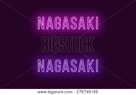Neon Name Of Nagasaki City In Japan. Vector Text Of Nagasaki, Neon Inscription With Backlight In Thi
