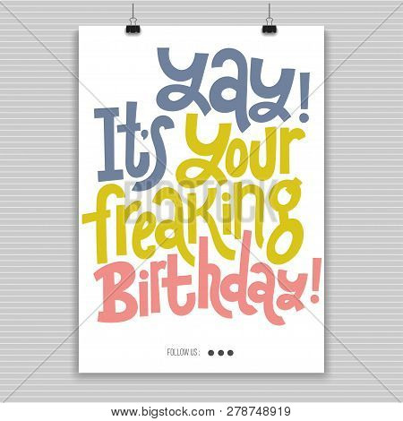 Yay It Is Your Freaking Birthday - Poster With Hand Drawn Lettering. Comic Phrases About Birthday In
