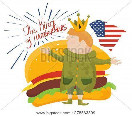 Washington, Usa - January 15, 2019: President Donald Trump With Hamburger And Text The King Of Hambe