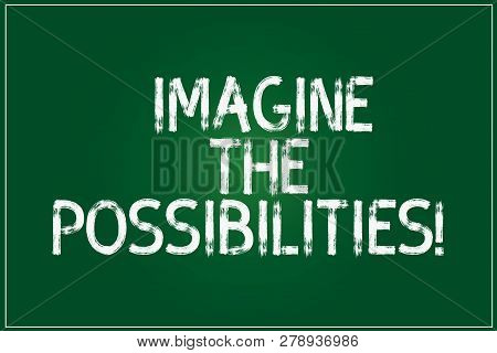 Conceptual Hand Writing Showing Imagine The Possibilities. Business Photo Showcasing Sense That Some