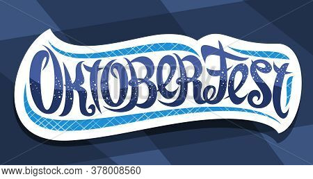 Vector Greeting Card For Oktoberfest, Creative Calligraphic Font For German Beer Festival With Decor