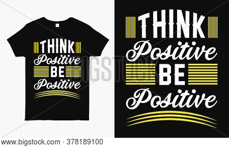 Think Positive Be Positive. Positive Quote Typography Design For T Shirt, Mug, Bag, Sticker Print.