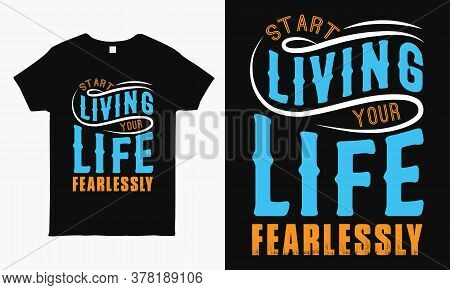 Start Living Your Life Fearlessly. Inspirational Quote Typography Design For T Shirt, Mug, Bag, Stic