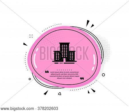 University Campus Icon. Quote Speech Bubble. Apartments Sign. Architecture Buildings Symbol. Quotati