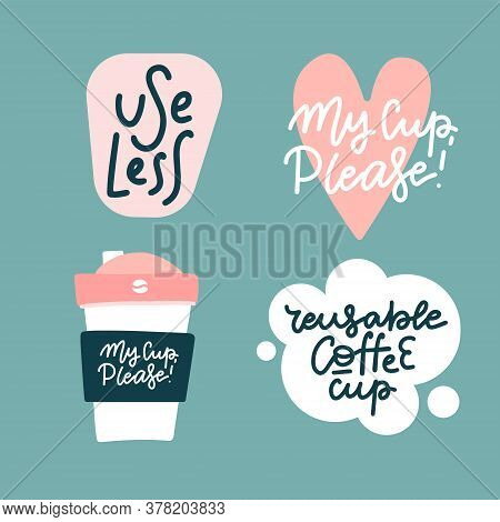 Set Of Stickers For Reusable Coffee Cups. Bring Your Own Cup. Hand Drawn Illustration With Typograph