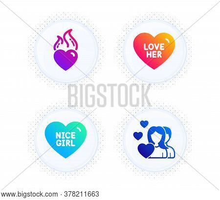 Love Her, Heart Flame And Nice Girl Icons Simple Set. Button With Halftone Dots. Couple Sign. Sweeth