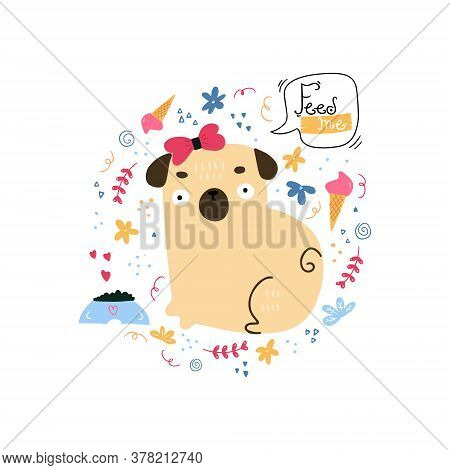 Hand Drawn Little Pug Asking To Feed Him. Feed Me Doodle Illustration Of Colorful Cartoon Doggie. Ch