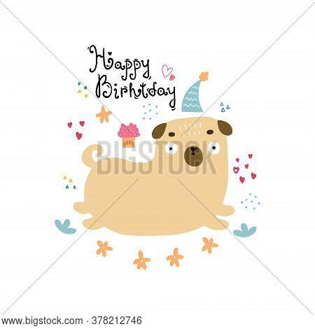 Hand Drawn Illustration Of Cartoon Pug. Vector Doodle Of Happy Birthday Postcard. Good For Childish