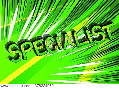 Specialist Comic Book Style Cartoon Words On Abstract Background.