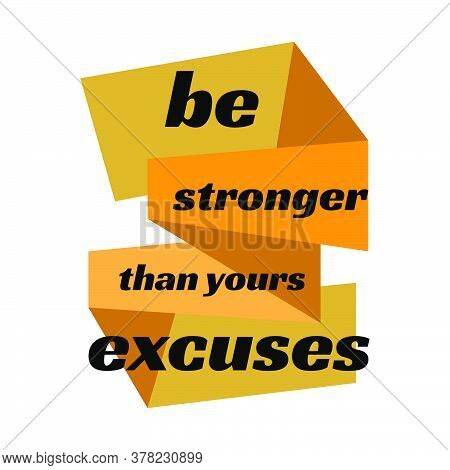 New Custom Creative Inspiring Positive Quotes. Be Stronger Than Yours Excuses. Motivation Quote Vect