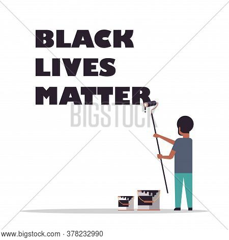 African American Man Painting Black Lives Matter Text With Brush Roller Racial Discrimination Suppor