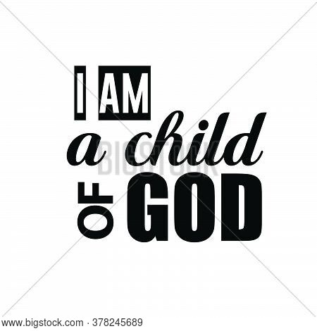 I Am A Child Of God, Christian Faith, Typography For Print Or Use As Poster, Card, Flyer Or T Shirt