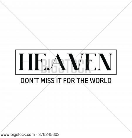 Heaven, Don't Miss It For The World,  Christian Faith, Typography For Print Or Use As Poster, Card,