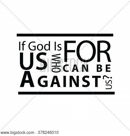 If God Is For Us Who Can Be Against Us, Christian Faith, Typography For Print Or Use As Poster, Card