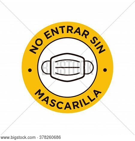 No Entry  Without Face Mask Written In Spanish Icon. Round And Yellow Symbol About Mandatory Use Of