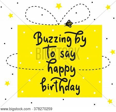 Buzzing By To Say Happy Birthday - Baby Shower Modern Brush Calligraphy.