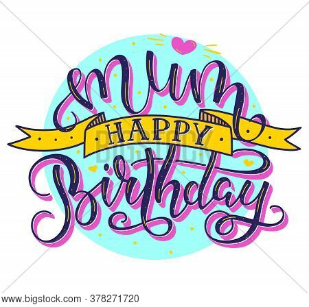 Mum Happy Birthday Colored Text With Ribbon, Vector Stock Illustration.