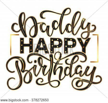 Daddy Happy Birthday Holiday Calligraphy, Vector Stock Illustration.