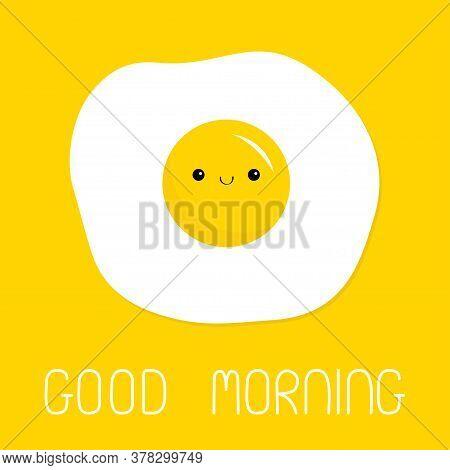 Good Morning. Fried Scrambled Egg Icon. Cute Yolk Face. Top View Closeup. Cartoon Kawaii Baby Smilin