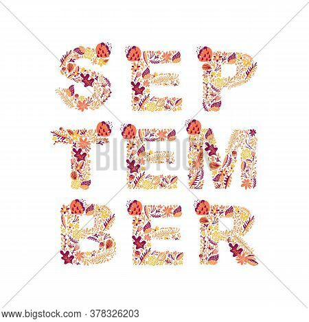 September Hand Drawn Lettering Text. Autumn Month Vector With Flowers And Leaves. Decoration Floral.