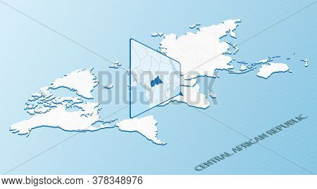 World Map In Isometric Style With Detailed Map Of Central African Republic. Light Blue Central Afric