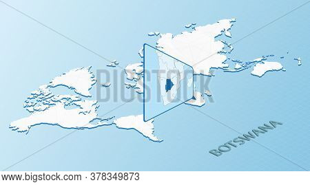 World Map In Isometric Style With Detailed Map Of Botswana. Light Blue Botswana Map With Abstract Wo