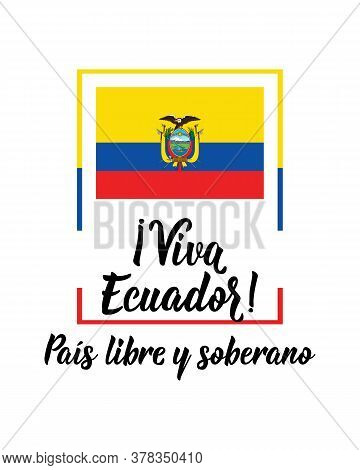Lettering. Translation From Spanish - Viva Ecuador. Free And Sovereign Country. Design Concept Indep