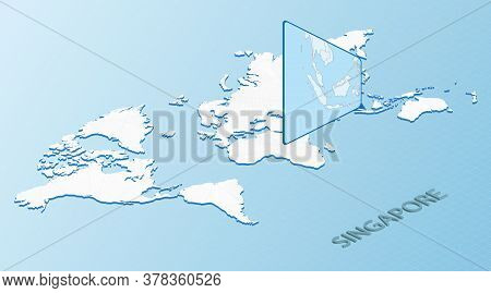 World Map In Isometric Style With Detailed Map Of Singapore. Light Blue Singapore Map With Abstract