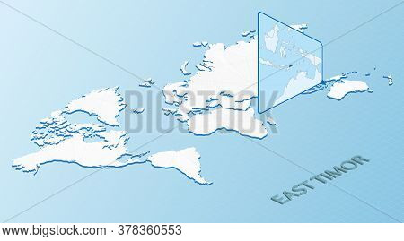 World Map In Isometric Style With Detailed Map Of East Timor. Light Blue East Timor Map With Abstrac