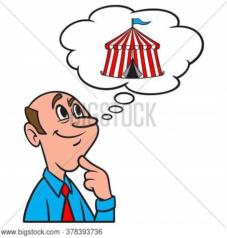 Thinking About A Circus Tent - A Cartoon Illustration Of A Man Thinking About A Circus Tent.