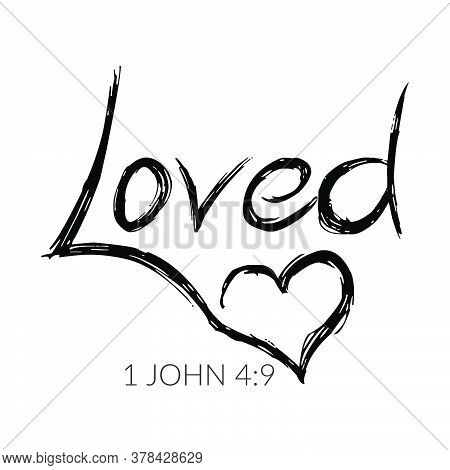 Loved, Biblical Phrase, Typography For Print Or Use As Poster, Card, Flyer Or T Shirt