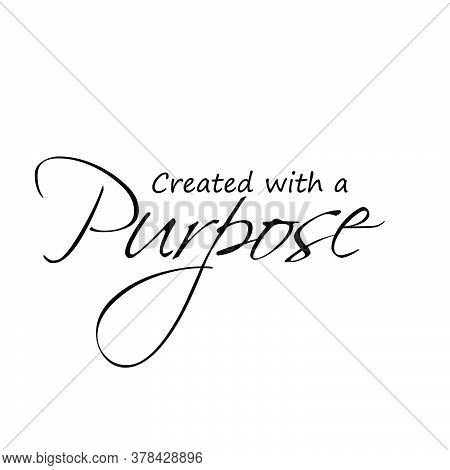 Created With A Purpose, Biblical Phrase, Typography For Print Or Use As Poster, Card, Flyer Or T Shi