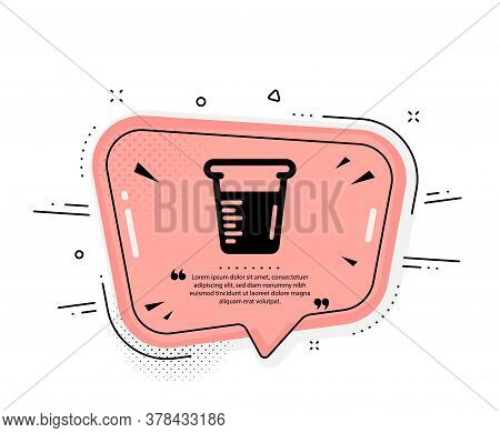Cooking Beaker Icon. Quote Speech Bubble. Glass Water Sign. Measuring Cup Symbol. Quotation Marks. C