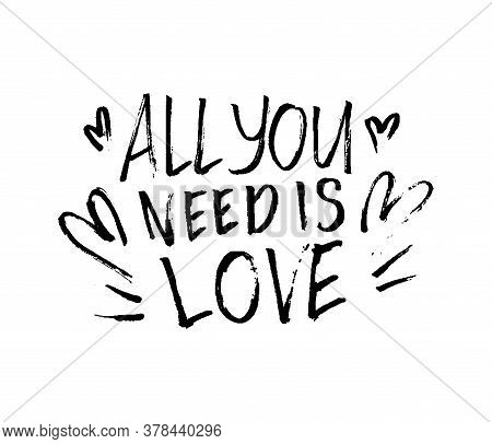 All You Need Is Love. Romantic Quote. Happy Valentine's Day Illustration. Hand Drawn Quote