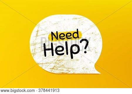 Need Help Symbol. Banner With Grunge Speech Bubble. Support Service Sign. Faq Information. Chat Bubb